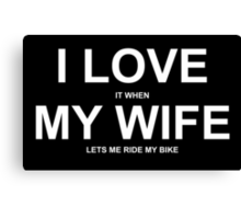 I Love It When My Wife Lets Me Ride My Bike - Funny Tshirt Canvas Print