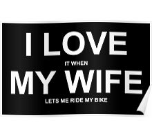 I Love It When My Wife Lets Me Ride My Bike - Funny Tshirt Poster