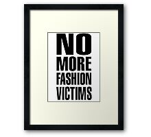 NO MORE FASHION VICTIMS Framed Print