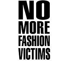 NO MORE FASHION VICTIMS Photographic Print