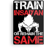 Train Insaiyan Or Remain The Same - Custom Tshirt Metal Print