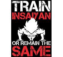 Train Insaiyan Or Remain The Same - Custom Tshirt Photographic Print