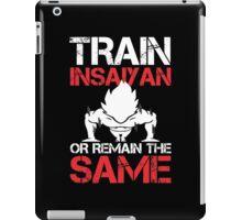 Train Insaiyan Or Remain The Same - Custom Tshirt iPad Case/Skin