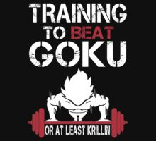 Training To Beat Goku Or At least Krillin - Custom Tshirt by funnyshirts2015