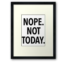 NOPE NOT TODAY Framed Print