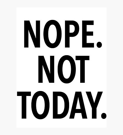 NOPE NOT TODAY Photographic Print