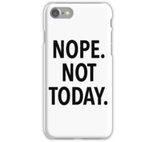 NOPE NOT TODAY iPhone Case/Skin