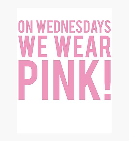 ON WEDNESDAYS WE WEAR PINK Photographic Print