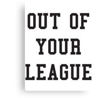 OUT OF YOUR LEAGUE Canvas Print