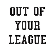 OUT OF YOUR LEAGUE Photographic Print
