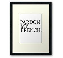 PARDON MY FRENCH Framed Print
