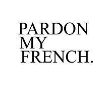 PARDON MY FRENCH Photographic Print