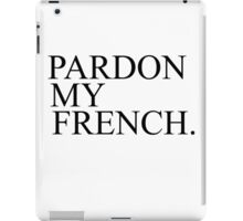 PARDON MY FRENCH iPad Case/Skin