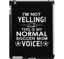 I'm Not Yelling This Is My Normal Soccer Mom Voice - Funny Tshirt iPad Case/Skin