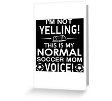I'm Not Yelling This Is My Normal Soccer Mom Voice - Funny Tshirt Greeting Card