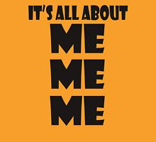 It's all about ME ME ME Unisex T-Shirt