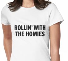 ROLLIN' WITH THE HOMIES Womens Fitted T-Shirt