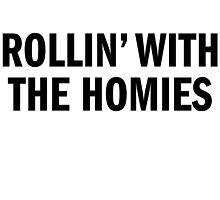 ROLLIN' WITH THE HOMIES by tculture