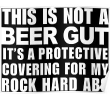 This Is Not A Beer Gut It's A Protective Covering For My Rock Hard Abs - Funny Tshirt Poster