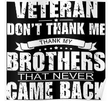 Veteran Don't Thank Me Thank My Brothers That Never Came Back - Funny Tshirt Poster