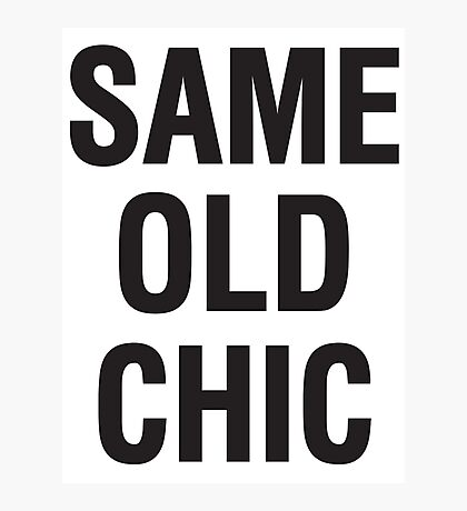 SAME OLD CHIC Photographic Print