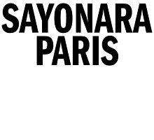 SAYONARA PARIS by tculture