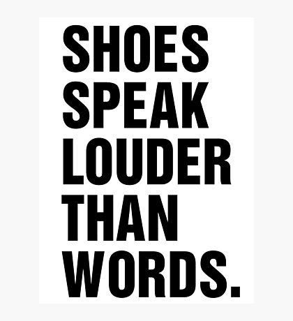 SHOES SPEAK LOUDER THAN WORDS Photographic Print