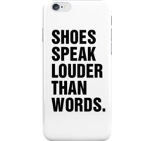 SHOES SPEAK LOUDER THAN WORDS iPhone Case/Skin