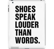 SHOES SPEAK LOUDER THAN WORDS iPad Case/Skin