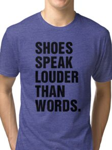 SHOES SPEAK LOUDER THAN WORDS Tri-blend T-Shirt