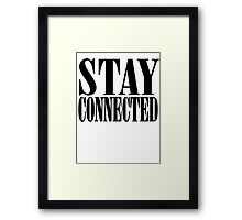 STAY CONNECTED Framed Print