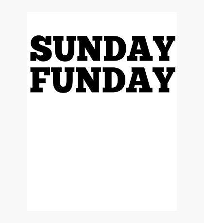 SUNDAY FUNDAY Photographic Print