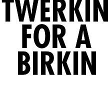TWERKIN FOR A BIRKIN by tculture