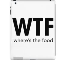 WTF WHERE'S THE FOOD iPad Case/Skin