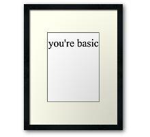 YOU'RE BASIC Framed Print