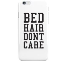 Bed Hair Dont Care Slogan iPhone Case/Skin