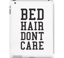 Bed Hair Dont Care Slogan iPad Case/Skin