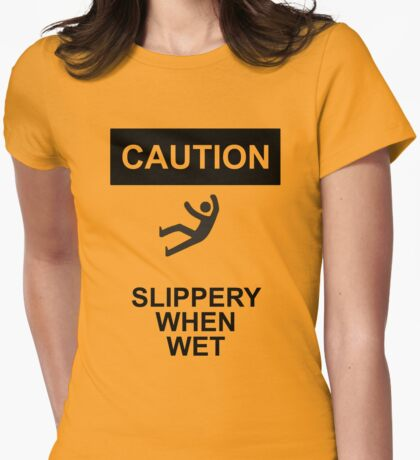 Slippery when wet Womens Fitted T-Shirt