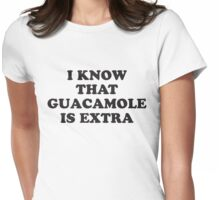 I KNOW THAT GUACAMOLE IS EXTRA Womens Fitted T-Shirt