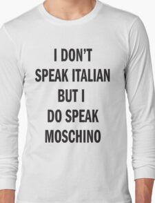 I DON'T SPEAK ITALIAN, SPEAK MOSCHINO Long Sleeve T-Shirt