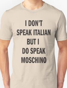 I DON'T SPEAK ITALIAN, SPEAK MOSCHINO Unisex T-Shirt