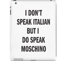 I DON'T SPEAK ITALIAN, SPEAK MOSCHINO iPad Case/Skin