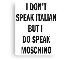 I DON'T SPEAK ITALIAN, SPEAK MOSCHINO Canvas Print