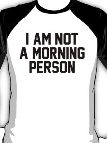 I AM NOT A MORNING PERSON T-Shirt