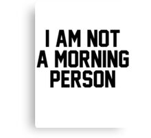 I AM NOT A MORNING PERSON Canvas Print