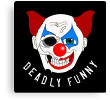 Deadly Funny Canvas Print