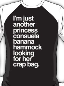 I'm Just Another Princess Consuela Banana Hammock Looking For Her Crap Bag T-Shirt