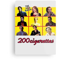 200 Cigarettes (The 80's Bunch) Metal Print