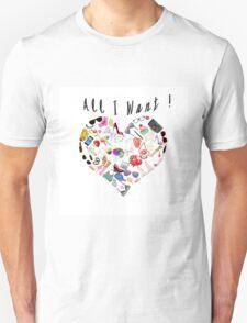 """All I want!"" T-Shirt"
