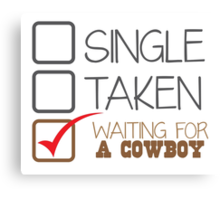 SINGLE TAKEN waiting for a COWBOY Canvas Print